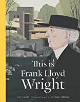 This is Frank Lloyd Wright (This Is...artists-bios)