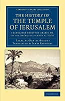 The History of the Temple of Jerusalem: Translated From The Arabic Ms. Of The Imám Jalal-Addín Al Síútí (Cambridge Library Collection - Travel, Middle East and Asia Minor)