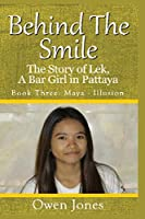Maya - Illusion: The Story of Lek, A Bar Girl in Pattaya (Behind The Smile)