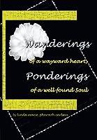 Wanderings of a Wayward Heart, Ponderings of a Well Found Soul