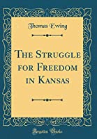The Struggle for Freedom in Kansas (Classic Reprint)