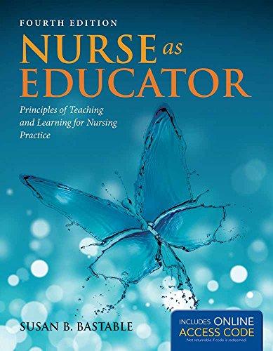 Download Nurse As Educator: Principles of Teaching and Learning for Nursing Practice (Bastable, Nurse as Educator) 144969750X