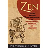 ZEN: Become a Master - Learn Zen Buddhism to Achieve Happiness, Inner Peace, and a Calm Mind (Become a Zen Warrior - This is Your Complete Guide to Achieve Balance and Harmony) (English Edition)
