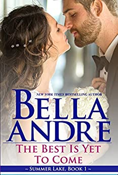 The Best Is Yet To Come: New York Sullivans Spinoff (Summer Lake, Book 1) by [Andre, Bella]
