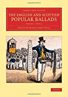 The English and Scottish Popular Ballads (Cambridge Library Collection - Literary  Studies)