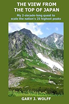 [Wolff, Gary J. ]のThe View from the Top of Japan: My 2-decade-long quest to scale the nation's 25 highest peaks (English Edition)