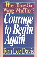 Courage to Begin Again