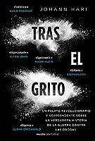 Tras el grito : un relato revolucionario y sorprendente sobre la verdadera historia de la guerra contra las drogas