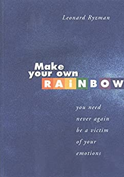 Make Your Own Rainbow: You need never again be a victim of your emotions by [Ryzman, Leonard]