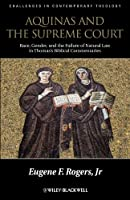 Aquinas and the Supreme Court: Race, Gender, and the Failure of Natural Law in Thomas's Bibical Commentaries (Challenges in Contemporary Theology)