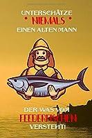 Unterschaetze niemals einen alten Mann der was vom Feederfischen versteht!: Fangbuch fuer Angler | Feederfischen | Fischen