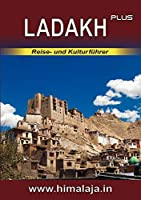 LADAKH plus: Reise- und Kulturfuehrer ueber Ladakh und die angrenzenden Regionen Changthang, Nubra, Purig, Zanskar (Himalaja / Himalaya)