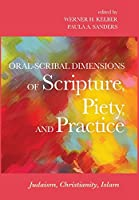 Oral-scribal Dimensions of Scripture, Piety, and Practice: Judaism, Christianity, Islam