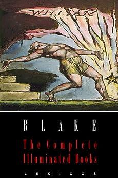 William Blake: The Complete Illuminated Books (Illustrated) by [Blake, William]