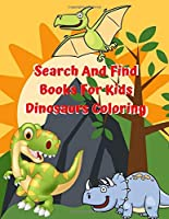 Search And Find Books For Kids Dinosaurs Coloring: The Ultimate Dinosaur Colouring Book for Kids is My First Book of Dinosaur Coloring, T-Rex, Raptors & Terrifyingly Festive Dinosaurs & Animals from the Jurassic Era!   For Kids & Adults