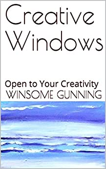 [Gunning, Winsome]のCreative Windows: Open to Your Creativity (English Edition)