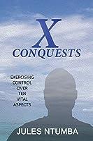 X CONQUESTS: Exercising Control Over Ten Vital Aspects