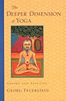 The Deeper Dimension of Yoga: Theory and Practice by Georg Feuerstein(2003-07-08)