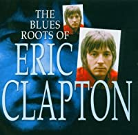 Blues Roots of Eric Clapt