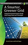 A Smarter, Greener Grid: Forging Environmental Progress Through Smart Energy Policies and Technologies (Energy Resources, Technology, and Policy)