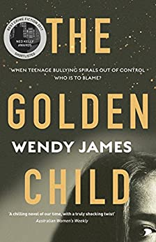 The Golden Child: When online bullying spirals out of control who is to blame? by [James, Wendy]