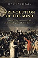 A Revolution of the Mind: Radical Enlightenment and the Intellectual Origins of Modern Democracy