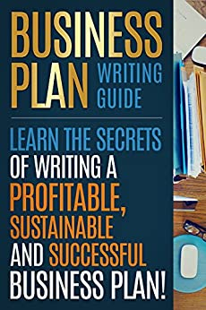 BUSINESS PLAN: Business Plan Writing Guide, Learn The Secrets Of Writing A Profitable, Sustainable And Successful Business Plan ! -business plan  template, business plan guide - by [Madison, I.]