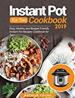 Instant Pot for Two Cookbook 2020: Easy, Healthy and Budget Friendly Instant Pot Recipes Cookbook For Two