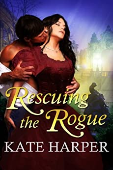Rescuing The Rogue - A Regency Romance by [Harper, Kate]