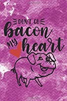 Don't Go Bacon My Heart: Funny Pig Quote Notebook Journal Diary to write in - purple design, heart, funny lyrics