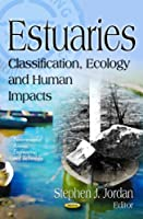 Estuaries: Classification, Ecology, and Human Impacts (Environmental Science, Engineering and Technology)