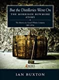 But the Distilleries Went on: The Morrison Bowmore Story: The History of a Scotch Whisky Company 1951-2014