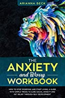 THE ANXIETY AND WORRY WORKBOOK: How to stop worrying and start living. A guide with simple tricks to cure social anxiety and get relief through self development