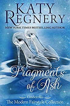 "Fragments of Ash: (inspired by ""Cinderella"") (A Modern Fairytale) by [Regnery, Katy]"