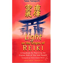 Light On The Origins Of Reiki: A Handbook for Practicing the Original Reiki of Usui and Hayashi