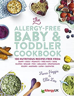 The Allergy-Free Baby & Toddler Cookbook: 100 delicious recipes free from dairy, eggs, peanuts, tree nuts, soya, gluten, sesame and shellfish by [Heggie, Fiona, Lux, Ellie]