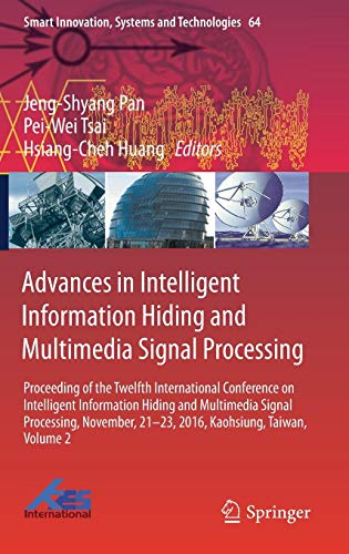 Download Advances in Intelligent Information Hiding and Multimedia Signal Processing: Proceeding of the Twelfth International Conference on Intelligent Information Hiding and Multimedia Signal Processing, Nov., 21-23, 2016, Kaohsiung, Taiwan, Volume 2 (Smart Innovation, Systems and Technologies) 3319502115