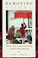 Demoting Vishnu: Ritual Politics and the Unraveling of Nepal's Hindu Monarchy [並行輸入品]