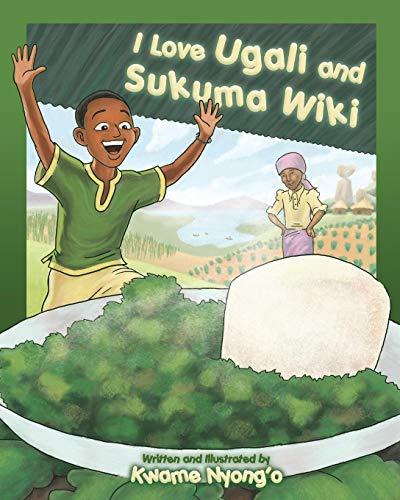 I Love Ugali and Sukuma Wiki (The Children's Books by Kwame Nyong'o)