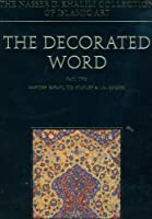 The Decorated Word: Qur'ans of the 17th to 19th Centuries; Part Two (The Nasser D. Khalili Collection of Islamic Art)