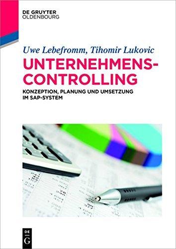 Unternehmenscontrolling: Konzeption, Planung und Umsetzung im SAP-System (De Gruyter Studium)