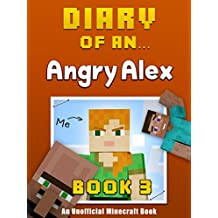 Diary of an Angry Alex: Book 3 [an unofficial Minecraft book]