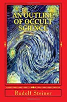 AN OUTLINE OF OCCULT SCIENCE by RUDOLF STEINER [並行輸入品]
