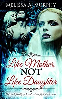 Like Mother, NOT Like Daughter (Serial Vampires Book 1) by [Murphy, Melissa A.]