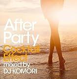 アフター・パーティー:カクテル・エフェクト mixed by DJ KOMORI