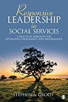 Responsive Leadership in Social Services: A Practical Approach for Optimizing Engagement and Performance (NULL)