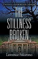 The Stillness Broken: A Maxwell Graham mystery thriller