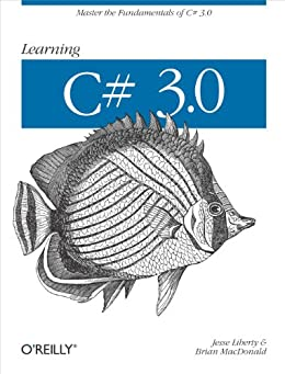 [Liberty, Jesse, MacDonald, Brian]のLearning C# 3.0: Master the fundamentals of C# 3.0 (English Edition)
