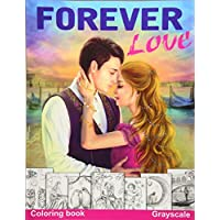 Forever Love Grayscale coloring book: Valentine Adult Coloring Book