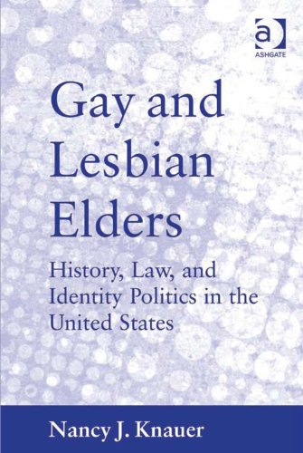 Gay and Lesbian Elders: History, Law, and Identity Politics in the United States (English Edition)